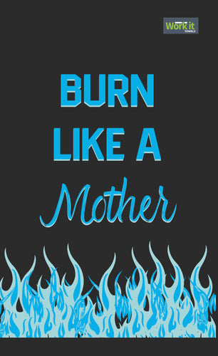 Burn Like A Mother - work it towels