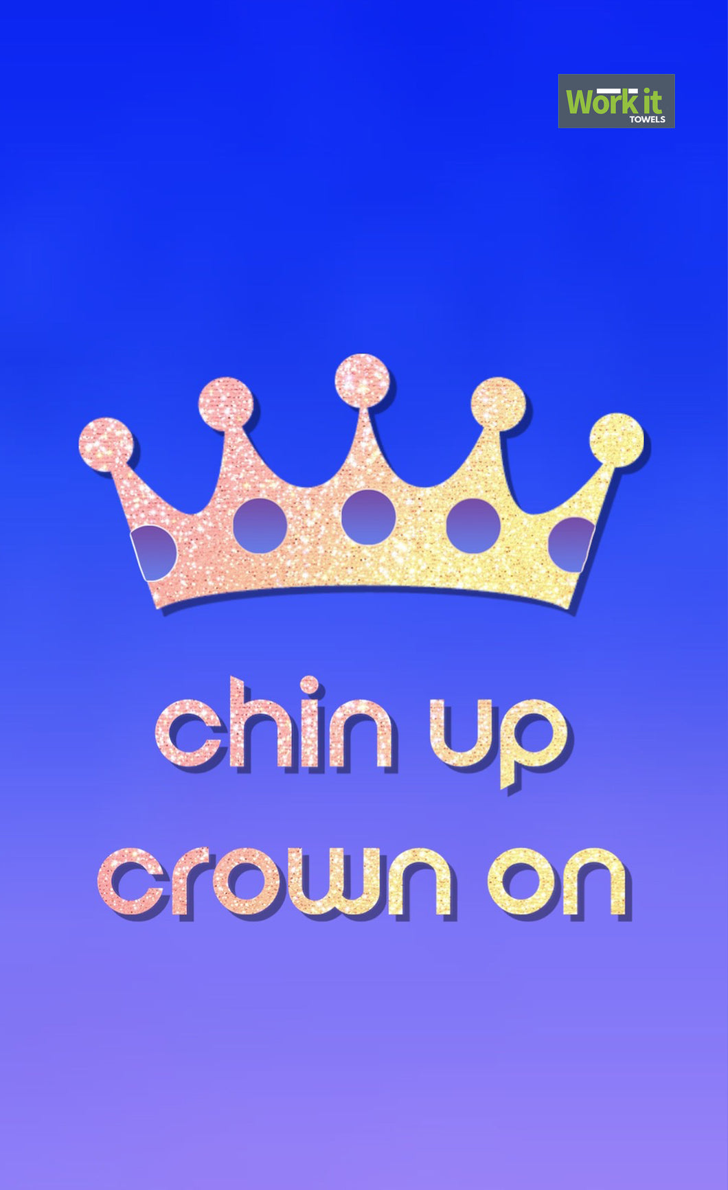 Chin Up, Crown On - work it towels