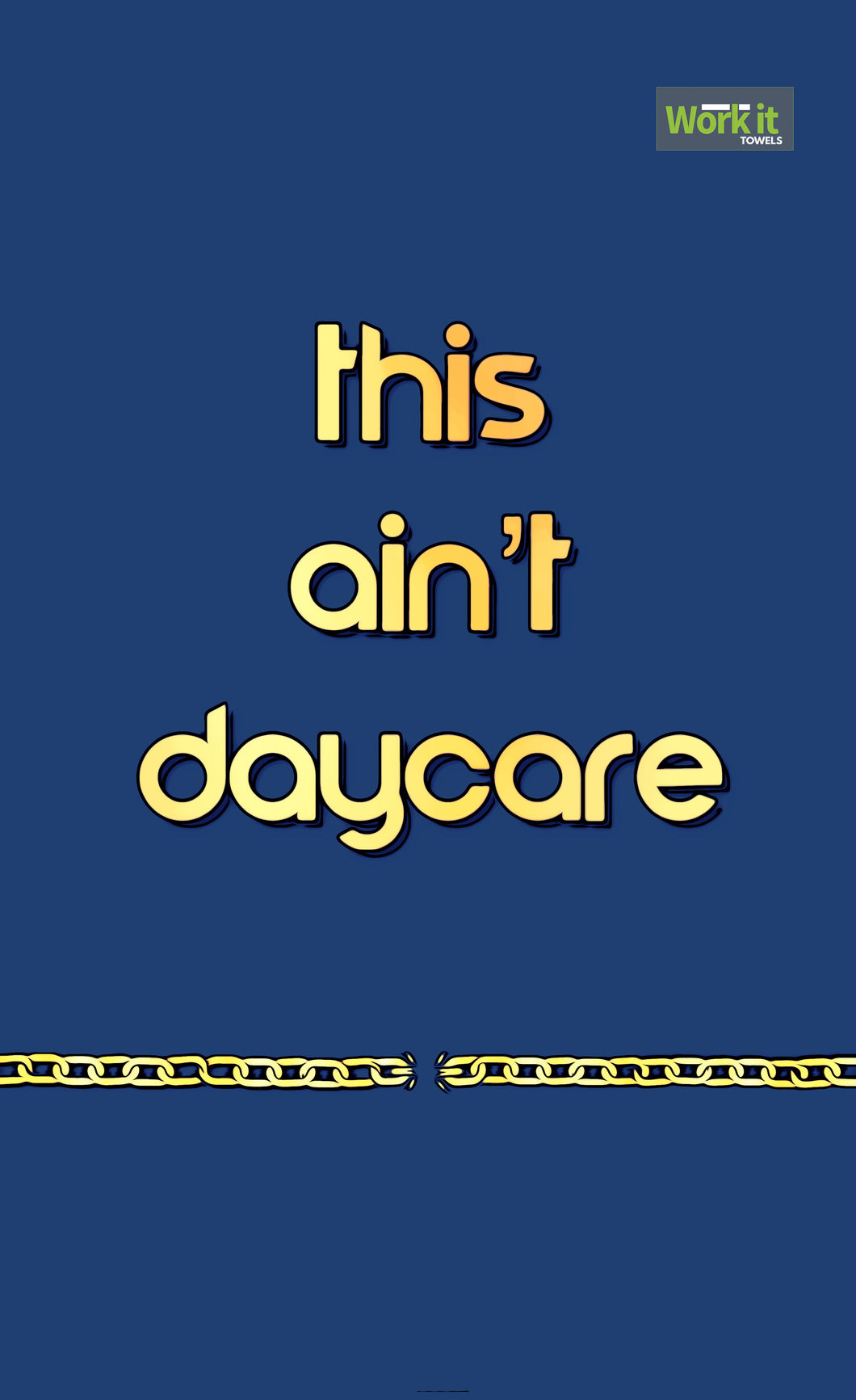 This Ain't Daycare - work it towels