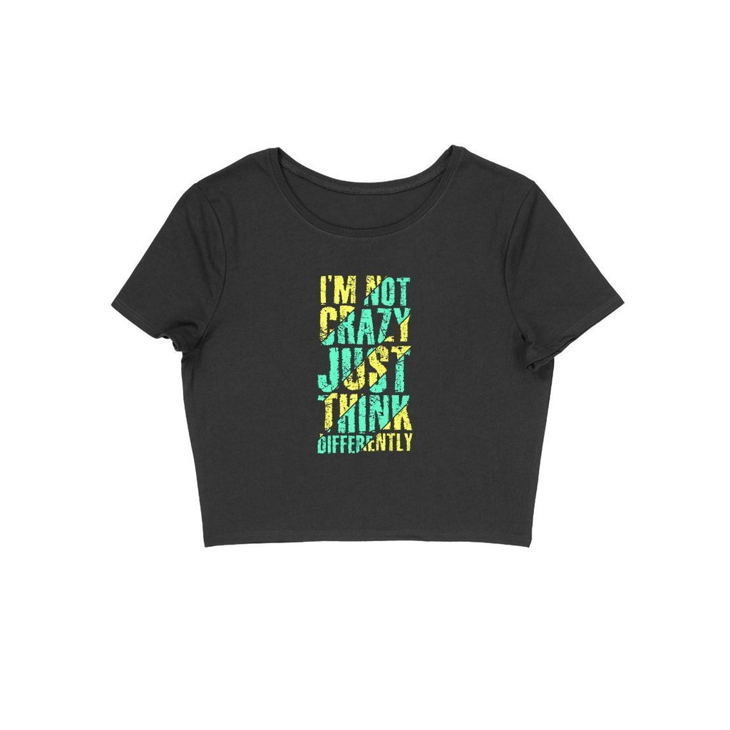 I'M Not Crazy Just Think Differently Crop Top - ALL MY WISH