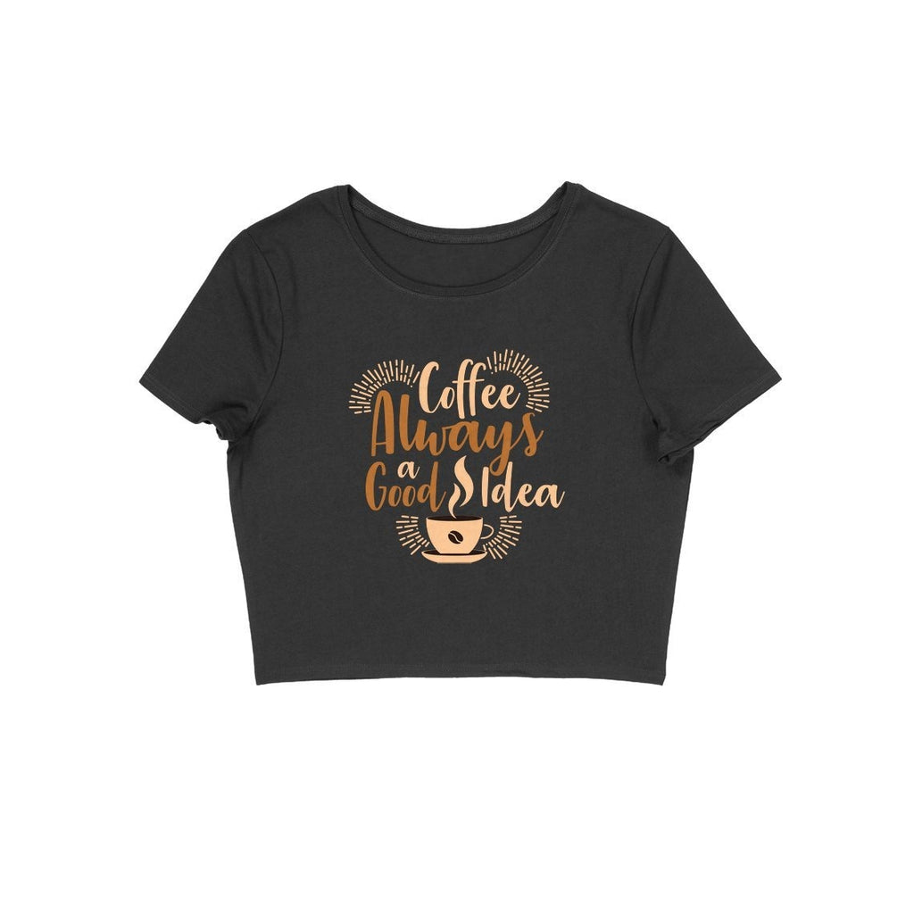 Coffee Always A Good Idea Crop Top - ALL MY WISH