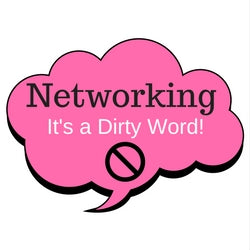 Networking is a Dirty Word