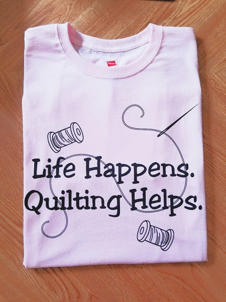 Life Happens, Quilting Helps t-shirt Pink