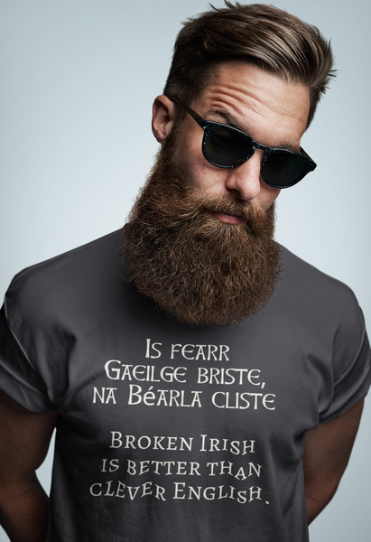Is fearr Gaeilge briste, ná Béarla cliste - Broken Irish is better than clever English.