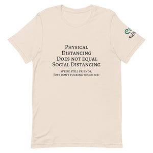 Physical Distancing Does Not Equal Social Distancing - Short-Sleeve Unisex T-Shirt - Soft Cream, Silver, Pink - Eel & Otter
