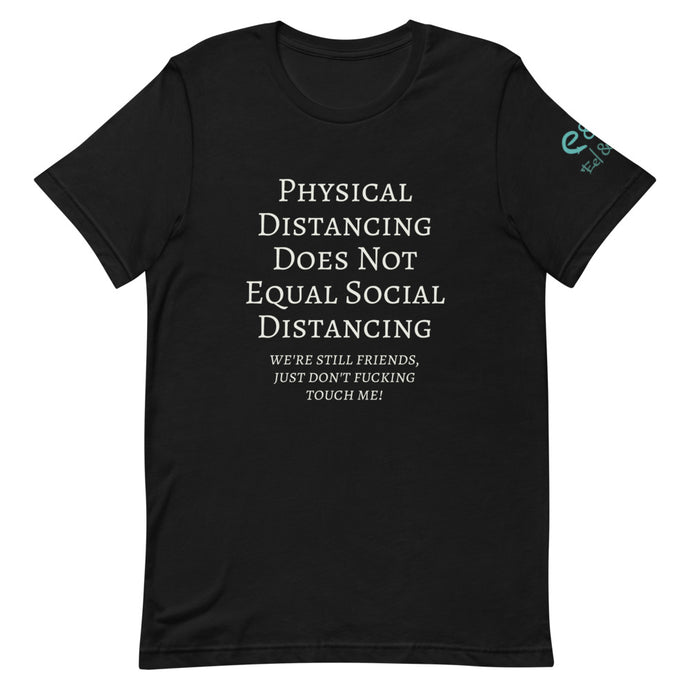 Physical Distancing Does Not Equal Social Distancing - Short-Sleeve Unisex T-Shirt Black Asphalt Red - Eel & Otter