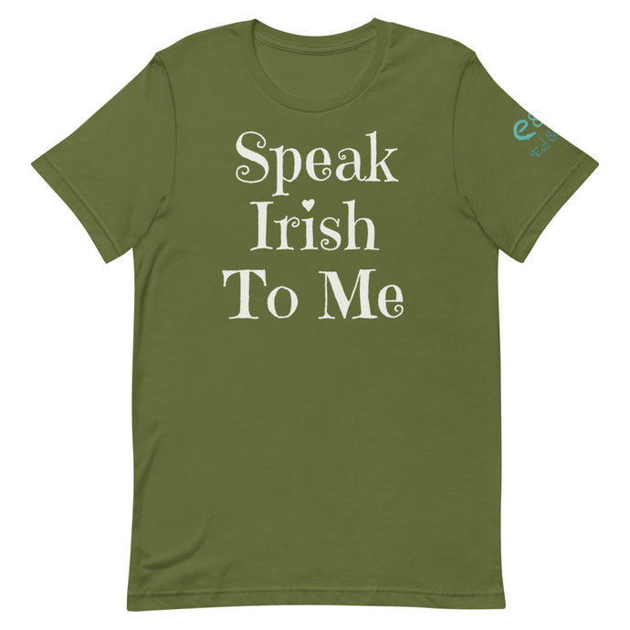 Speak Irish To Me - Short-Sleeve Unisex T-Shirt - Olive Green, Mauve, Steel Blue - Eel & Otter