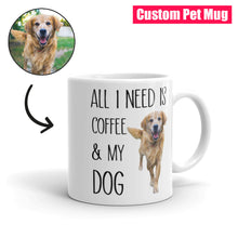 "Load image into Gallery viewer, ""All I Need Is Coffee And My Dog"" Custom Pet Mug"