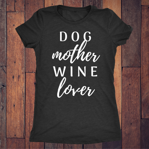 Dog Mother Wine Love - Shirt