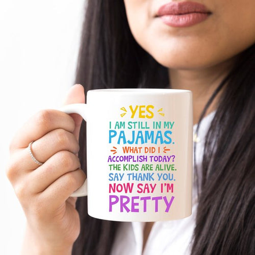 Yes, I Am Still In My Pajamas, Now Say I'm Pretty - The Mommy Shoppe