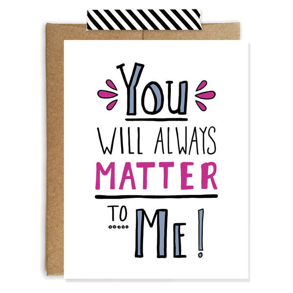 You Matter To Me, Friendship Encouragement Card - NEW