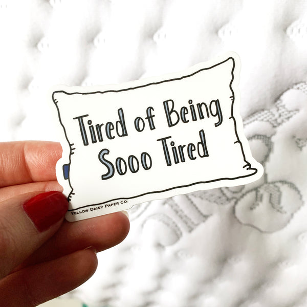 Tired of Being Tired, Vinyl Sticker. Funny Vinyl Sticker. Laptop, Phone, Journal Sticker. Gift Under 5. NEW
