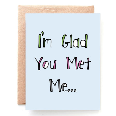 Glad You Met Me Valentine's Day Card