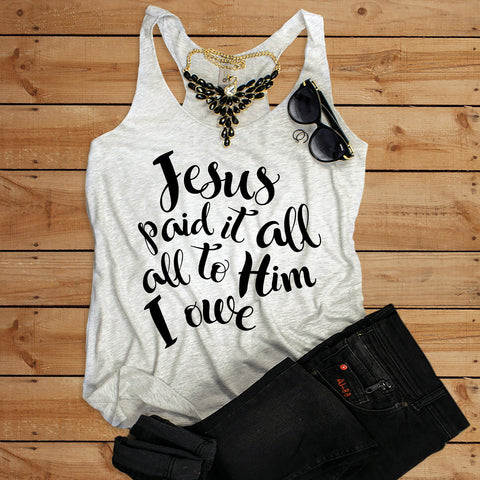 Jesus Paid it All Racerback Tank Top - Bella Faith - Christian Shirts for Women - Women's Faith Based Apparel - Christian Clothing for Women - Christian Jewelry and Gifts for Women - Trendy Christian Tees