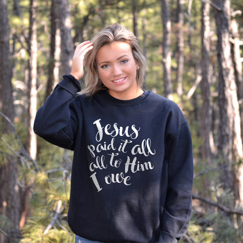 Jesus Paid it All Sweatshirt - Bella Faith - Christian Shirts for Women - Women's Faith Based Apparel - Christian Clothing for Women - Christian Jewelry and Gifts for Women - Trendy Christian Tees