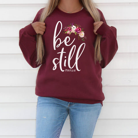 Be Still Sweatshirt - Bella Faith - Christian Shirts for Women - Women's Faith Based Apparel - Christian Clothing for Women - Christian Jewelry and Gifts for Women - Trendy Christian Tees