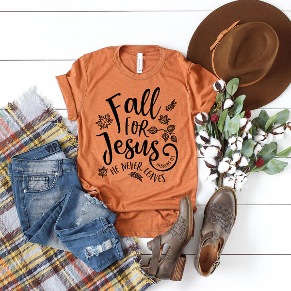 Fall For Jesus He Never Leaves Short Sleeve Shirt - Bella Faith - Christian Shirts for Women - Women's Faith Based Apparel - Christian Clothing for Women - Christian Jewelry and Gifts for Women - Trendy Christian Tees