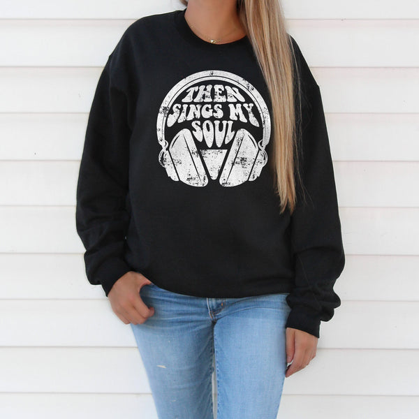 Then Sings My Soul Sweatshirt - Bella Faith - Christian Shirts for Women - Women's Faith Based Apparel - Christian Clothing for Women - Christian Jewelry and Gifts for Women - Trendy Christian Tees