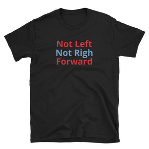 Not Left Not Rig Forward Short-Sleeve Unisex T-Shirt