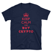 Load image into Gallery viewer, Keep Calm And Buy Crypto Short-Sleeve Unisex T-Shirt