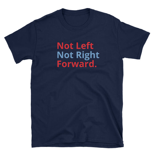 Not Left Not Right Forward Short-Sleeve Short-Sleeve Unisex T-Shirt
