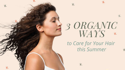 3 Organic Ways to Care for Your Hair this Summer
