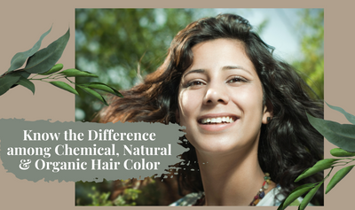 Know The Difference Among Chemical, Natural & Organic Hair Color