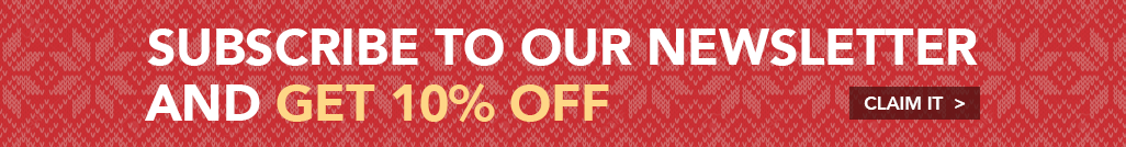 SUBSCRIBE TO OUR NEWSLETTER AND GET 10% OFF