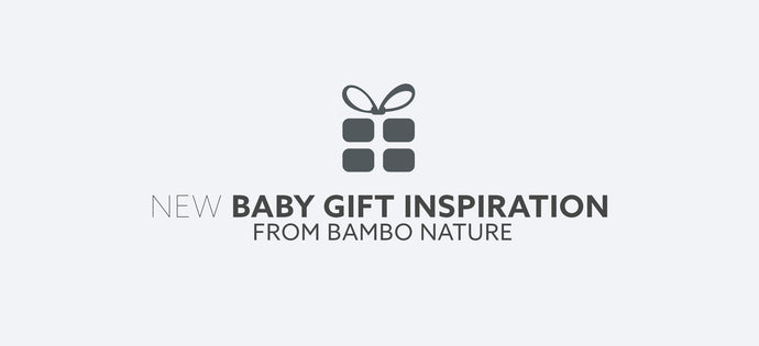 NEW BABY GIFT INSPIRATION FROM BAMBO NATURE