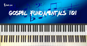 Gospel Fundamentals 101 - Kingdom Music Training Center Pro