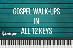 Gospel Walk-ups In all 12 keys (members only)