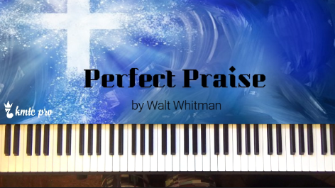 Perfect Praise - Walt Whitman version - Kingdom Music Training Center Pro