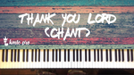 Thank You Lord - chant/traditional (members only) - Kingdom Music Training Center Pro