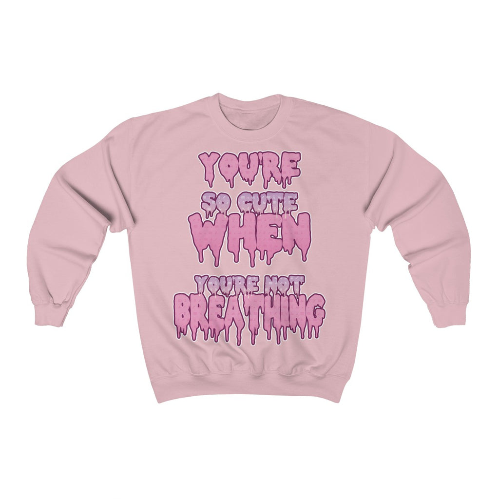 You're So Cute When You're Not Breathing Sweatshirt