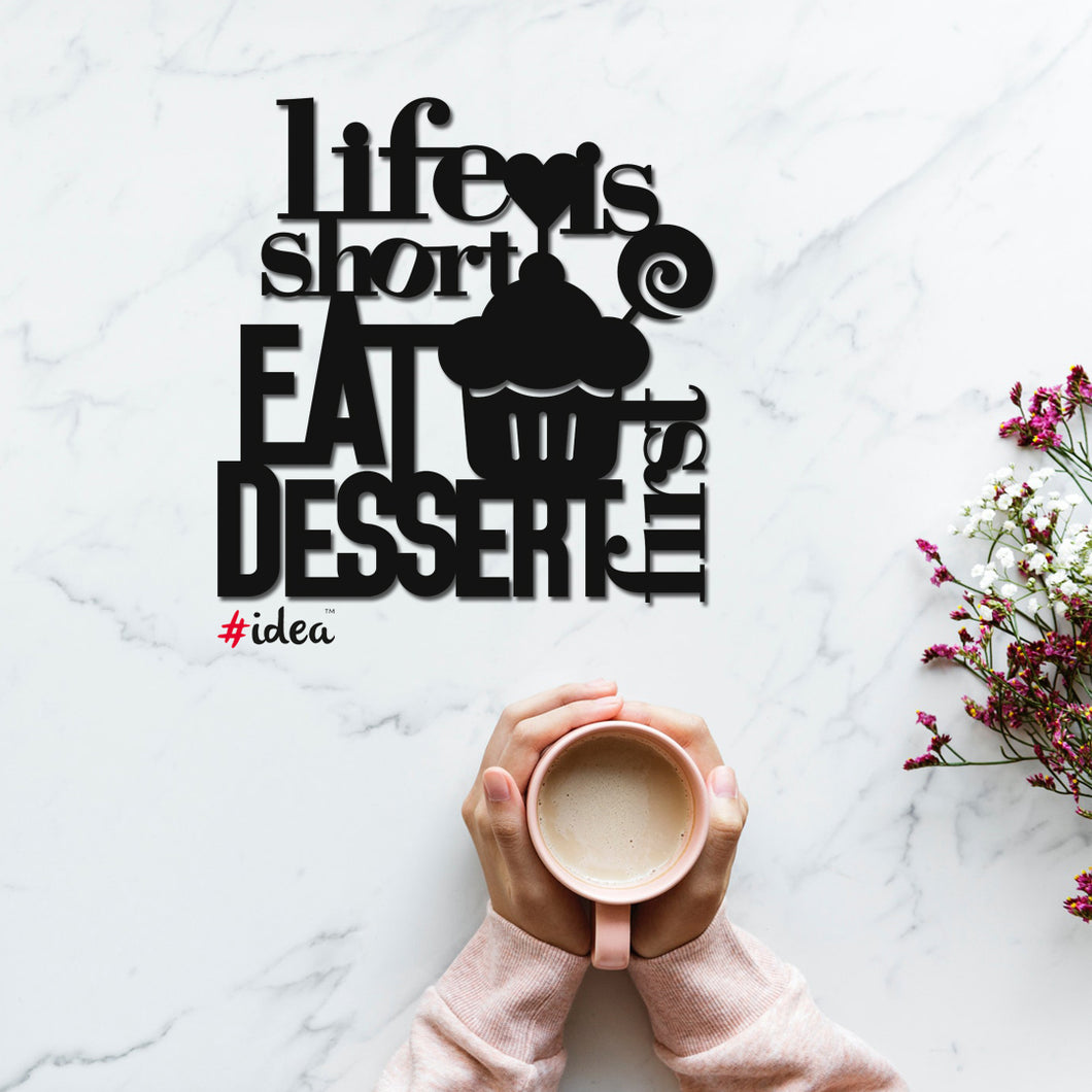 Life is short eat desert first