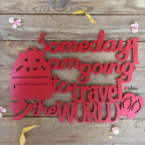 Someday I am going to travel