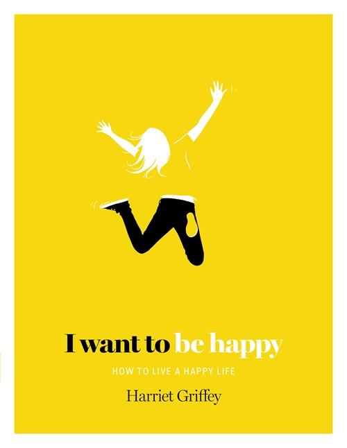 I Want to be Happy by Harriet Griffey - the key to becoming happier
