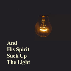And His Spirit Sucks Up The Light