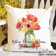 Pillow - Where Flowers Bloom So Does Hope