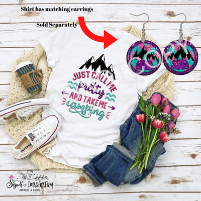 Earrings and/or Shirt - Short Sleeve - T-Shirt - Just Call Me Pretty and Take Me Camping