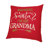 WHO NEEDS SANTA, I'VE GOT GRANDMA PILLOW