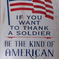 IF YOU WANT TO THANK A SOLDIER WOOD SIGN