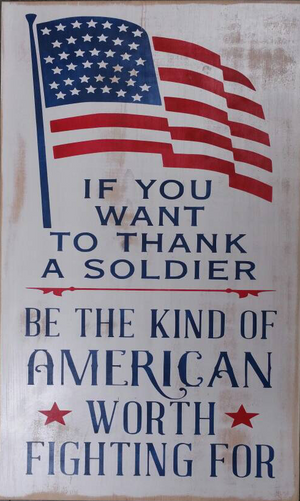 Wood Sign - If You Want To Thank A Soldier