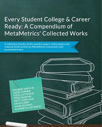 Every Student College & Career Ready: A Compendium of MetaMetrics' Collected works