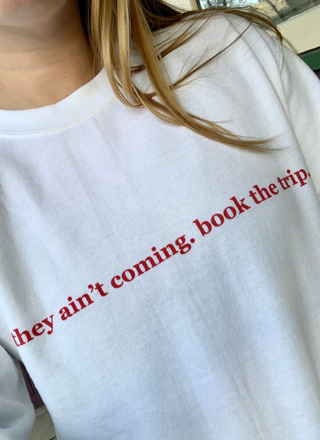 """They Ain't Coming, Book The Trip"" Sweatshirt"
