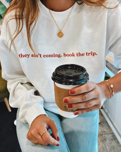 They Ain't Coming, Book The Trip Sweatshirt