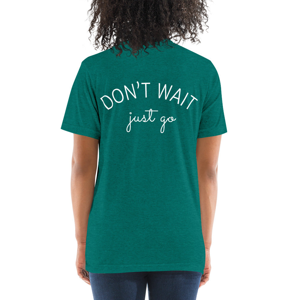 Don't Wait, Just Go T-Shirt