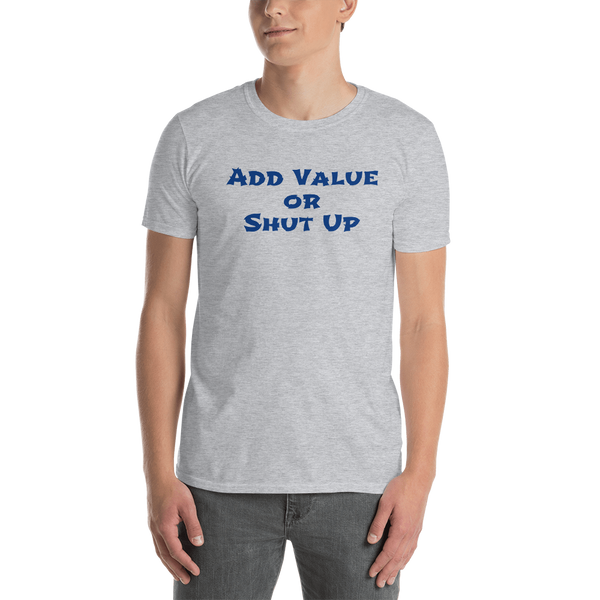 Add Value or Shut Up - Short-Sleeve Unisex T-Shirt (Gray Only)