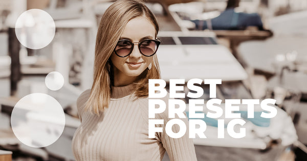 Best Lightroom Presets for Instagram Bloggers