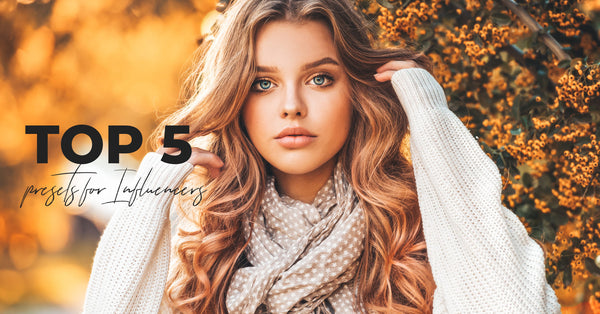 TOP 5 Lightroom Presets for Instagram Influencers